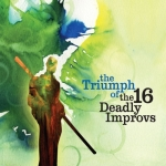 The Triumph of the 16 Deadly Improvs
